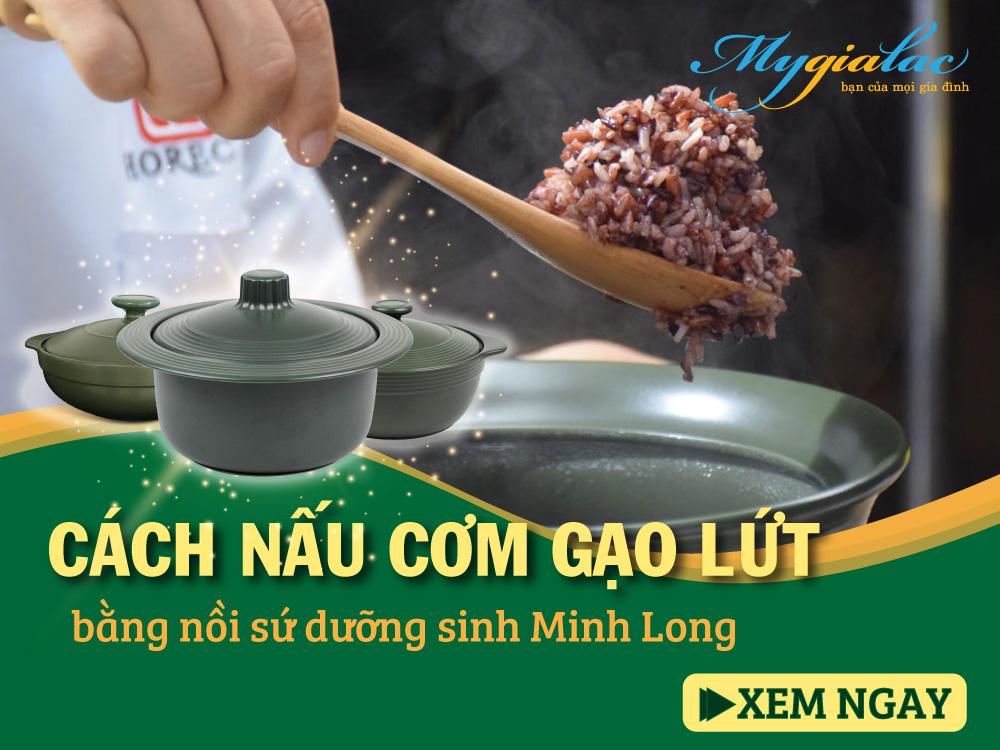 Cách nấu cơm gạo lứt bằng nồi sứ dưỡng sinh Minh Long