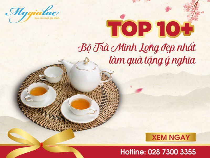 Top 10 Bộ Trà Minh Long đẹp nhất làm quà tặng ý nghĩa
